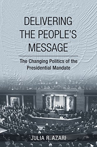 9780801452246: Delivering the People's Message: The Changing Politics of the Presidential Mandate