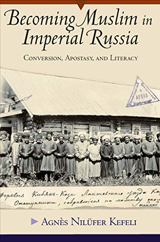Becoming Muslim in Imperial Russia Format: Hardcover: Kefeli, Agnes Nilufer