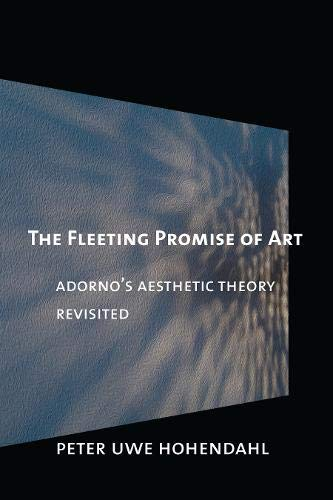 9780801452369: The Fleeting Promise of Art: Adorno's Aesthetic Theory Revisited