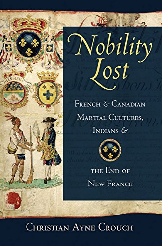 9780801452444: Nobility Lost: French and Canadian Martial Cultures, Indians, and the End of New France
