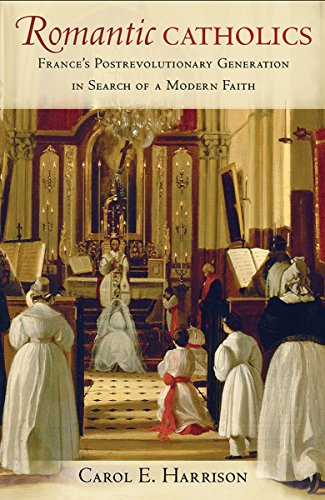 Romantic Catholics: France's Postrevolutionary Generation in Search of a Modern Faith (...