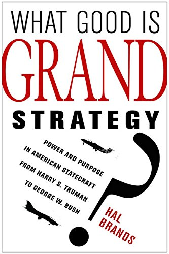 9780801452468: What Good Is Grand Strategy?: Power and Purpose in American Statecraft from Harry S. Truman to George W. Bush