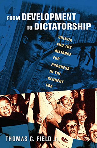 9780801452604: From Development to Dictatorship: Bolivia and the Alliance for Progress in the Kennedy Era (The United States in the World)