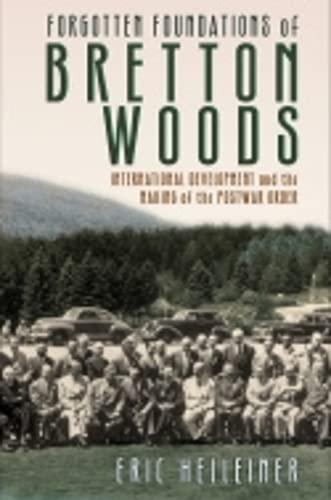 9780801452758: Forgotten Foundations of Bretton Woods: International Development and the Making of the Postwar Order