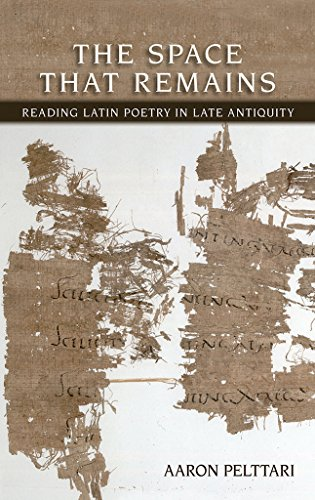 9780801452765: The Space That Remains: Reading Latin Poetry in Late Antiquity (Cornell Studies in Classical Philology)