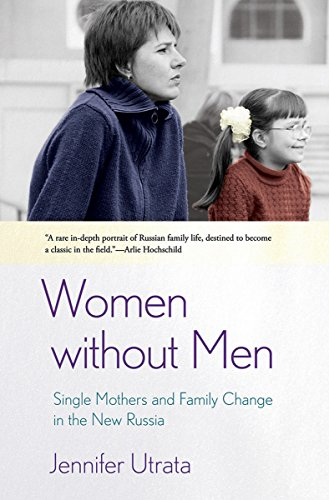 Women without Men: Single Mothers and Family Change in the New Russia: Utrata, Jennifer