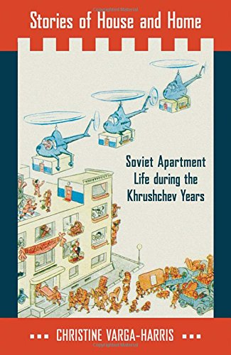 9780801453076: Stories of House and Home: Soviet Apartment Life during the Khrushchev Years