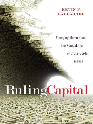9780801453113: Ruling Capital: Emerging Markets and the Reregulation of Cross-Border Finance (Cornell Studies in Money)