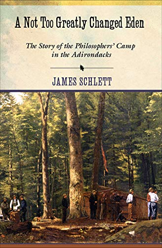 9780801453526: A Not Too Greatly Changed Eden: The Story of the Philosophers' Camp in the Adirondacks