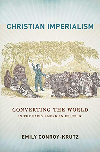 9780801453533: Christian Imperialism: Converting the World in the Early American Republic (The United States in the World)