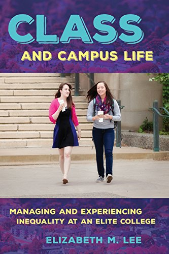 9780801453564: Class and Campus Life: Managing and Experiencing Inequality at an Elite College