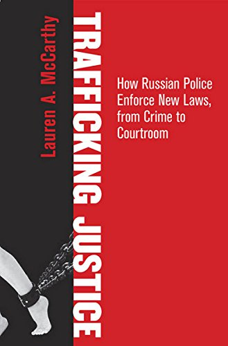 9780801453892: Trafficking Justice: How Russian Police Enforce New Laws, from Crime to Courtroom