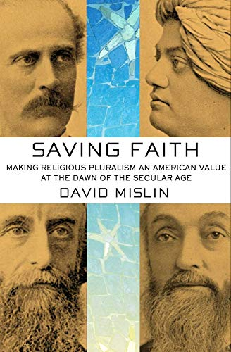 9780801453946: Saving Faith: Making Religious Pluralism an American Value at the Dawn of the Secular Age