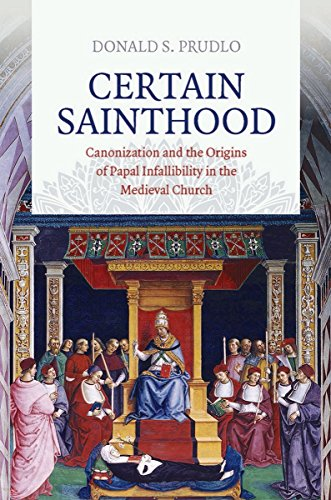 9780801454035: Certain Sainthood: Canonization and the Origins of Papal Infallibility in the Medieval Church