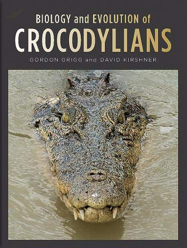 Biology and Evolution of Crocodylians: Grigg, Gordon; Kirshner, David