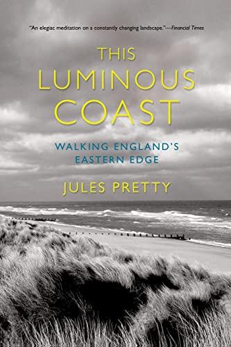 This Luminous Coast: Walking England's Eastern Edge (Paperback): Jules Pretty