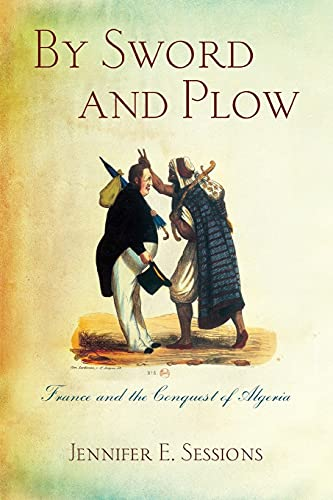 9780801456527: By Sword and Plow: France and the Conquest of Algeria