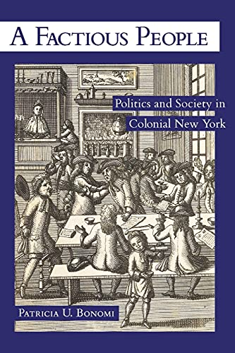 A Factious People: Politics and Society in Colonial New York: Bonomi, Patricia U.