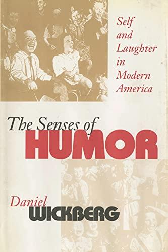 The Senses of Humor: Self and Laughter in Modern America: Wickberg, Daniel