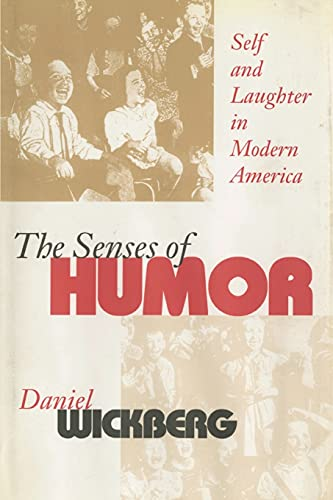 The Senses of Humor: Self and Laughter in Modern America: Wickberg, Daniel