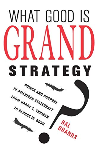 9780801456732: What Good Is Grand Strategy?: Power and Purpose in American Statecraft from Harry S. Truman to George W. Bush