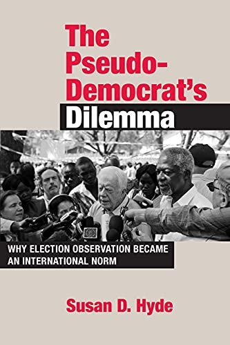 9780801456763: The Pseudo-democrat's Dilemma: Why Election Observation Became an International Norm