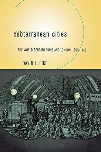 9780801472565: Subterranean Cities: The World Beneath Paris and London, 1800-1945