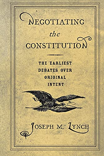 9780801472718: Negotiating the Constitution: The Earliest Debates over Original Intent