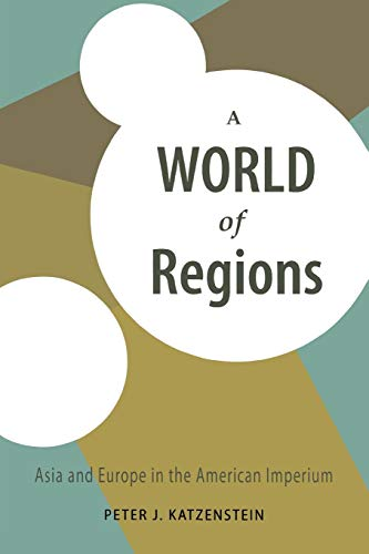A world of regions : Asia and Europe in the American imperium.: Katzenstein, Peter J.