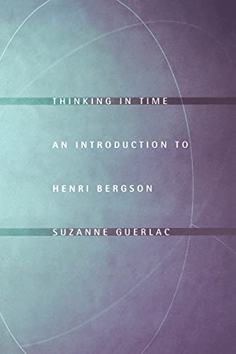 Thinking in Time: An Introduction to Henri Bergson (Paperback): Suzanne Guerlac