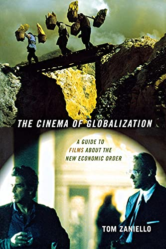 THE CINEMA OF GLOBALIZATION. A Guide to Films about the New Economic Order.