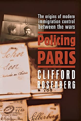 Policing Paris: the Origins of Modern Immigration Control Between the Wars.: Rosenberg, Clifford.