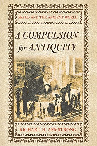 9780801473333: A Compulsion for Antiquity: Freud and the Ancient World (Cornell Studies in the History of Psychiatry)