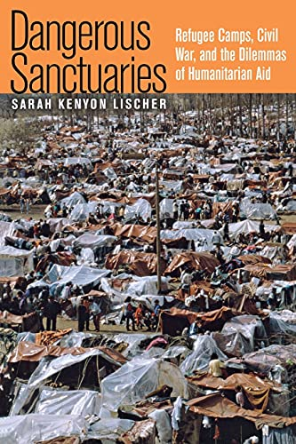 9780801473418: Dangerous Sanctuaries: Refugee Camps, Civil War, and the Dilemmas of Humanitarian Aid (Cornell Studies in Security Affairs)