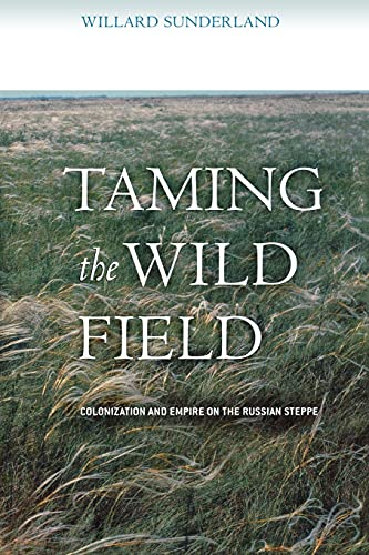 9780801473470: Taming the Wild Field: Colonization and Empire on the Russian Steppe