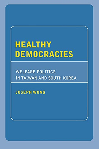 Healthy democracies : welfare politics in Taiwan and South Korea.: Wong, Joseph.