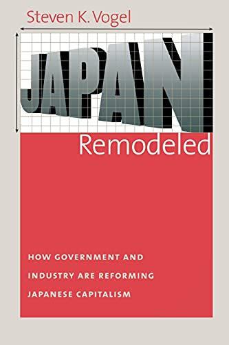 9780801473715: Japan Remodeled: How Government and Industry Are Reforming Japanese Capitalism (Cornell Studies in Political Economy)