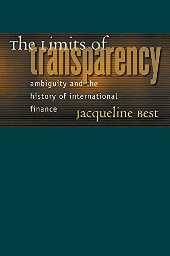 The limits of transparency : ambiguity and the history of international finance.: Best, Jacqueline.