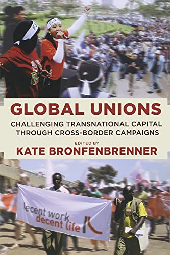 9780801473913: Global Unions: Challenging Transnational Capital through Cross-Border Campaigns (Frank W. Pierce Memorial Lectureship and Conference Series)