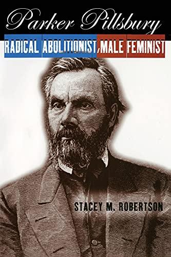 9780801473951: Parker Pillsbury: Radical Abolitionist, Male Feminist