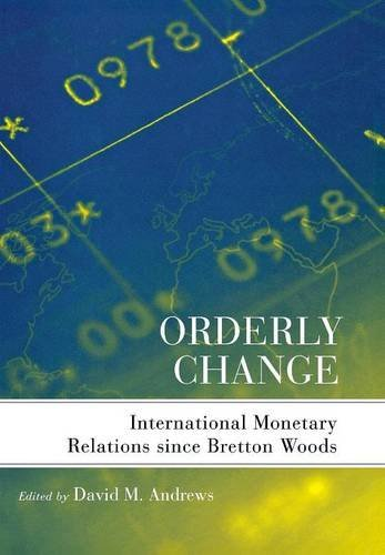 9780801473999: Orderly Change: International Monetary Relations since Bretton Woods