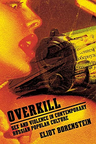 9780801474033: Overkill: Sex and Violence in Contemporary Russian Popular Culture (Culture and Society after Socialism)