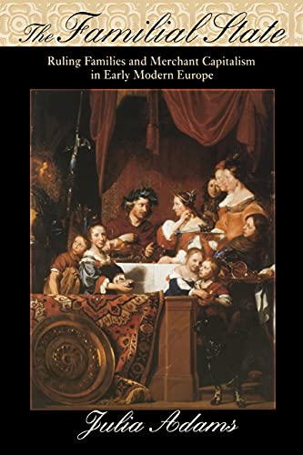 9780801474040: The Familial State: Ruling Families and Merchant Capitalism in Early Modern Europe: Version 2 (The Wilder House Series in Politics, History and Culture)