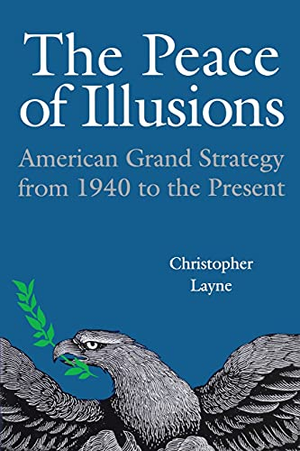 9780801474118: The Peace of Illusions: American Grand Strategy from 1940 to the Present (Cornell Studies in Security Affairs)