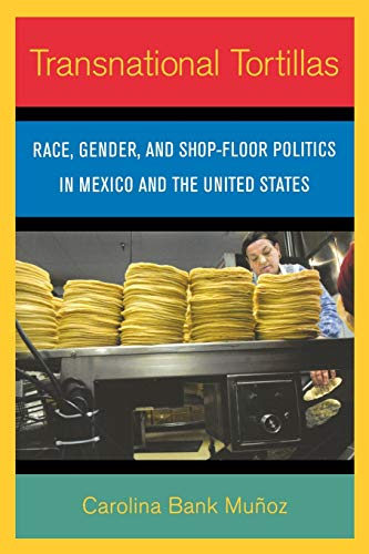 9780801474224: Transnational Tortillas: Race, Gender, and Shop-Floor Politics in Mexico and the United States