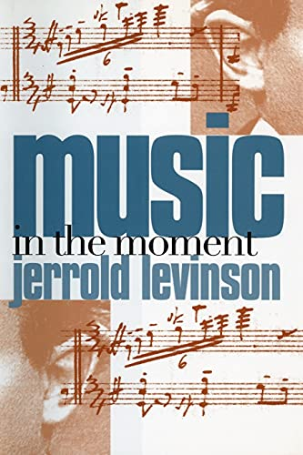 Music in the Moment (Paperback): Jerrold Levinson