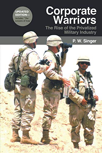 9780801474361: Corporate Warriors: The Rise of the Privatized Military Industry
