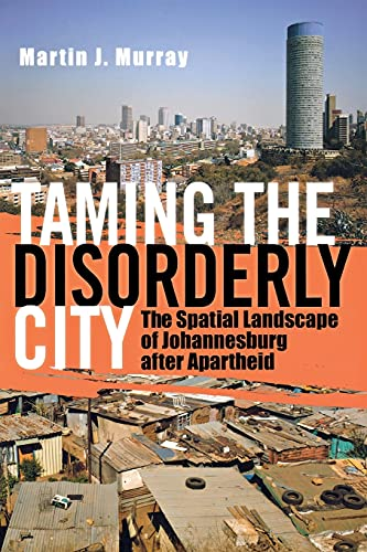 9780801474378: Taming the Disorderly City: The Spatial Landscape of Johannesburg after Apartheid