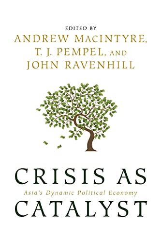9780801474606: Crisis as Catalyst: Asia's Dynamic Political Economy (Cornell Studies in Political Economy)