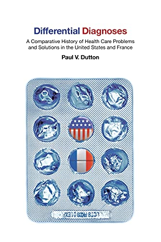 9780801474842: Differential Diagnoses: A Comparative History of Health Care Problems and Solutions in the United States and France (The Culture and Politics of Health Care Work)